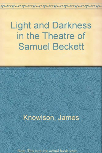 LIGHT AND DARKNESS IN THE THEATRE OF: KNOWLSON, James.