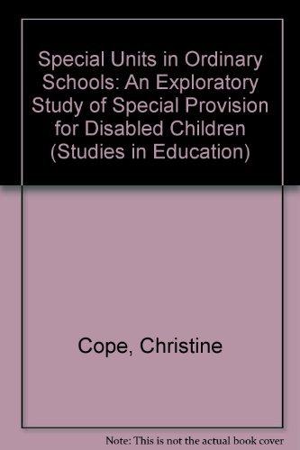 Special Units in Ordinary Schools: An Exploratory: Cope, C et