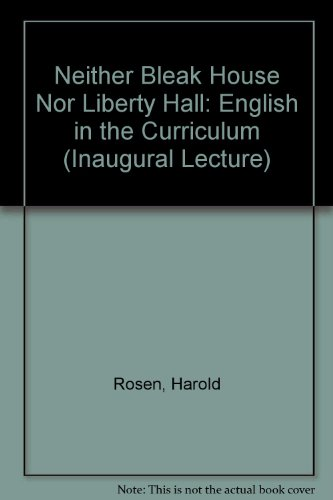 Neither Bleak House Nor Liberty Hall: English in the Curriculum (Inaugural Lecture) (0854731091) by Rosen, Harold