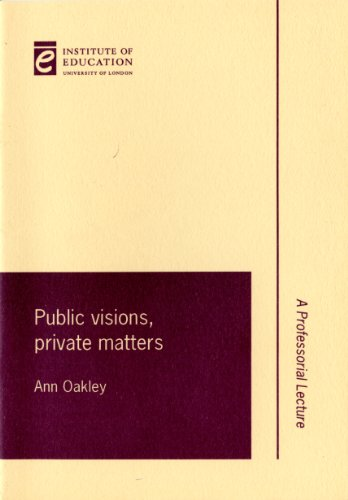 Public visions, private matters (Institute of Education Inaugural Lectures) (9780854734603) by Ann Oakley