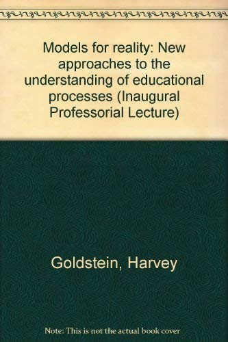 Models for Reality: New Approaches to the Understanding of Educational Processes: Harvey Goldstein