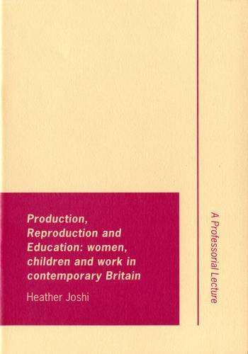 Production, Reproduction and Education : Women, Children and Work in Contemporary Britain: Joshi, ...