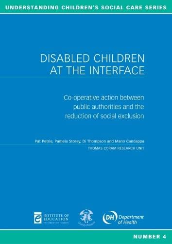 Disabled Children at the Interface: Co-operative Action Between Public Authorities and the Reduction of Social Exclusion (Understanding Children's Social Care S.) (9780854736676) by Pat Petrie; Pamela Storey; Di Thompson; Mano Candappa