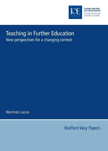 Teaching in Further Education: New Perspectives for a Changing Context (Bedford Way Papers) (0854737006) by Norman Lucas