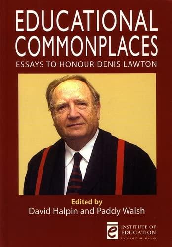 Educational Commonplaces: Essays to Honour Denis Lawton: Halpin