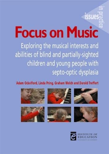 9780854737239: Focus on Music: Exploring the Musical Interests and Abilities of Blind and Partially-Sighted Children and Young People with Septo-optic Dysplasia (Issues in Practice)