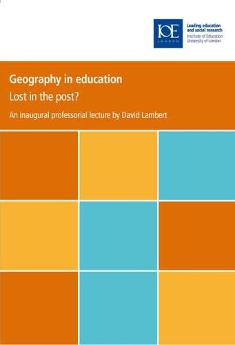 Geography in Education: Lost in the Post? (IOE Inaugural Professional Lectures): David Lambert