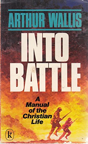 Into Battle;: A Manual of the Christian life (0854761896) by Arthur Wallis
