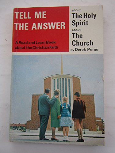 Tell Me the Answer: About the Holy Spirit and the Church Bk. 3 (9780854762354) by Derek Prime