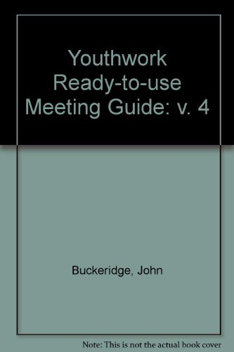 Youthwork Ready-to-use Meeting Guide: v. 4: Buckeridge, John