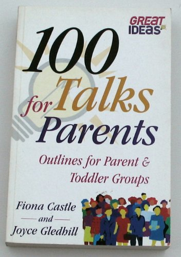 100 Talks for Parent and Toddler Groups: Castle, Fiona; Gledhill, Joyce