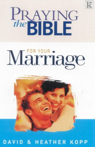 Praying the Bible for Your Marriage (0854769919) by Kopp, Heather; Kopp, David