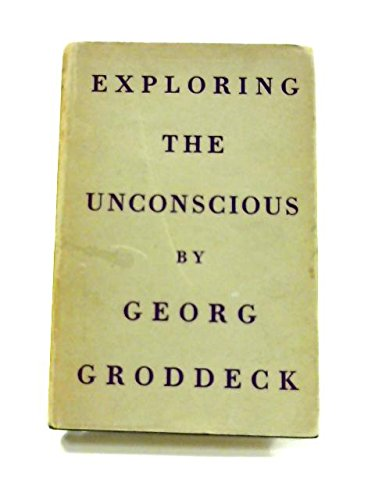 Exploring the Unconscious: Groddeck, Georg
