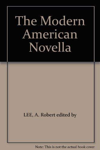 The Modern American Novella: LEE, A. Robert edited by