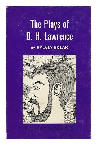 The Plays of D H Lawrence: a Biographical and Critical Study: Sklar Sylvia