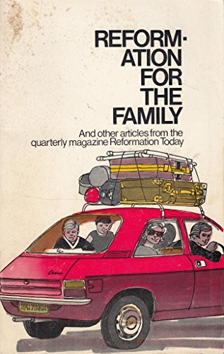 Reformation for the Family and other Articles from the Quarterly Magazine Reformation Today