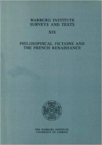Philosophical Fictions and the French Renaissance (Warburg Institute Surveys and Texts; XIX): Kenny...