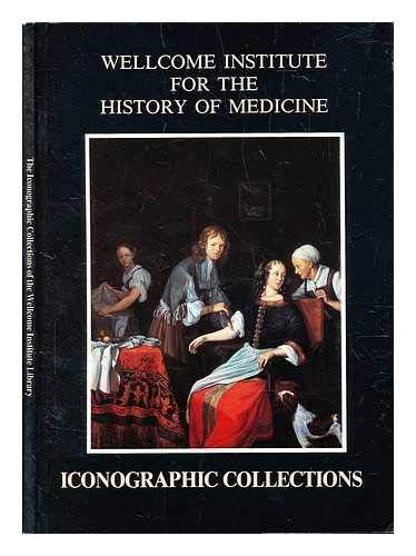 The iconographic collections of the Wellcome Institute: Wellcome Institute for