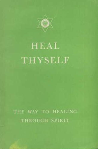 Heal Thyself: The Way to Healing Through Spirit