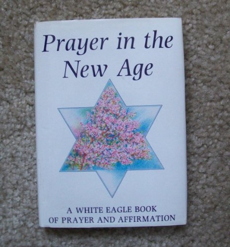 9780854871056: Prayer in the New Age: Prayers and Affirmations of White Eagle