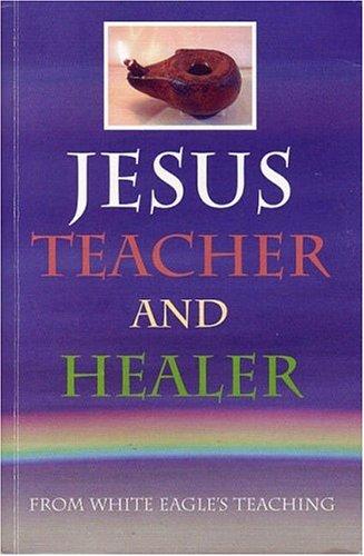 9780854871223: Jesus Teacher And Healer :: From White Eagle's Teaching