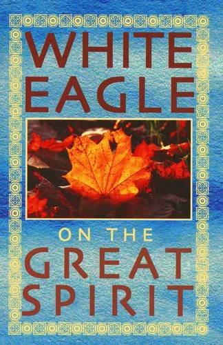 White Eagle on the Great Spirit: Introduced by Grace Cooke (White Eagle on...S.) (0854871500) by White Eagle; Jenny Dent; Grace Cooke; Jean Lefevre
