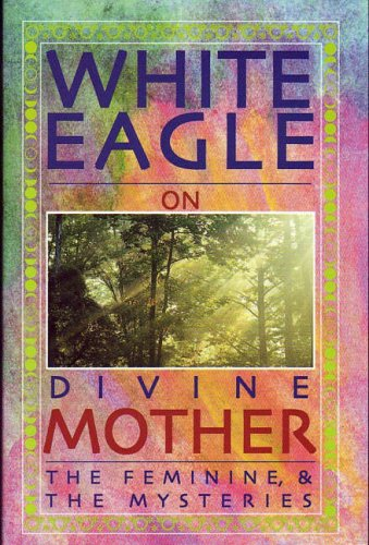 9780854871537: White Eagle On Divine Mother : The Feminine and the Mysteries