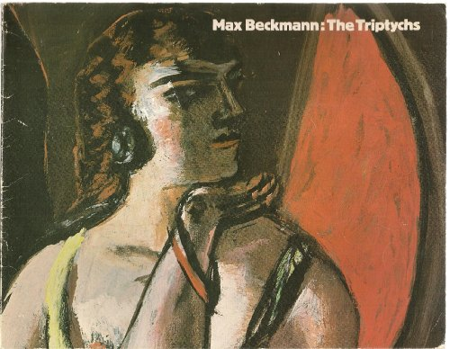 9780854880508: Max Beckmann: The triptychs : an exhibition organised by the Whitechapel Art Gallery in association with the Arts Council of Great Britain, 13 November 1980-11 January 1981