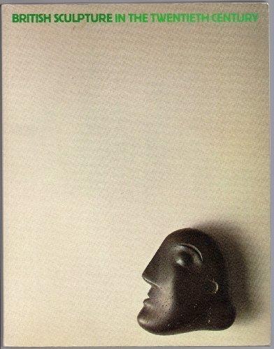 British Sculpture in the Twentieth Century: Nairne, Sandy & Serota, Nicholas