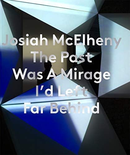 9780854882014: Josiah McElheny: The Past Was a Mirage I'd Left Far Behind
