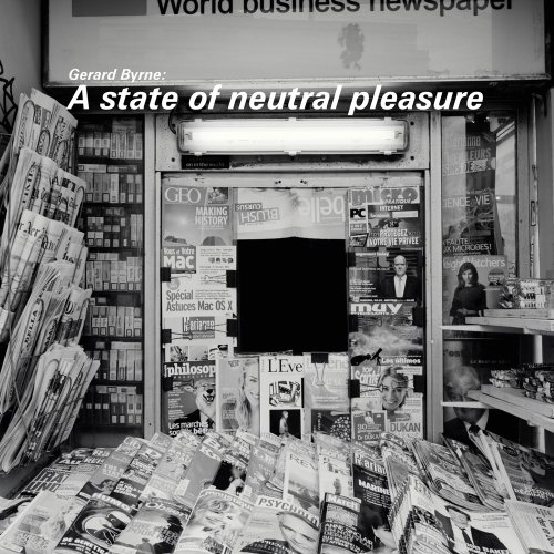 Gerard Byrne: A State of Neutral Pleasure: Reckitt, Helena; Shaw, Lytle