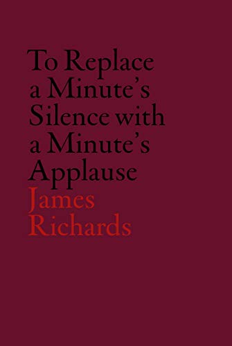 9780854882403: V-A-C Collection: James Richards: To Replace a Minute's Silence with a Minute's Applause