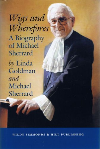Wigs and Wherefores: A Biography of Michael Sherrard QC: Goldman, Linda; Sherrard QC, Michael