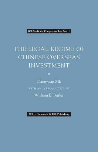 The Legal Regime of Chinese Overseas Investment (Jcl Studies in Comparative Law): Chenyang XIE