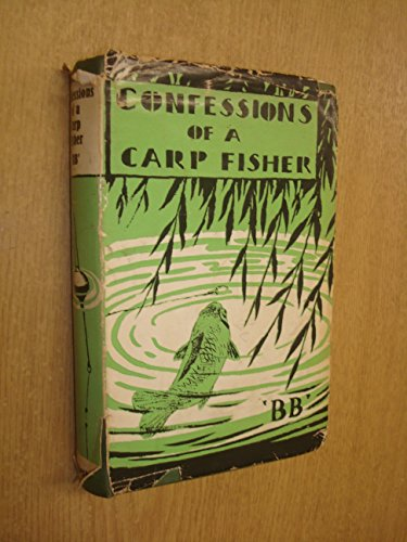 """Confessions of a carp fisher by """"b. B. """" by watkins-pitchford, d. J."""