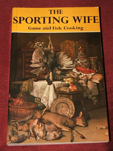 9780854931217: The Sporting Wife: A Guide to Game and Fish Cooking