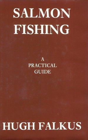 Salmon Fishing: A Practical Guide: Falkus, Hugh