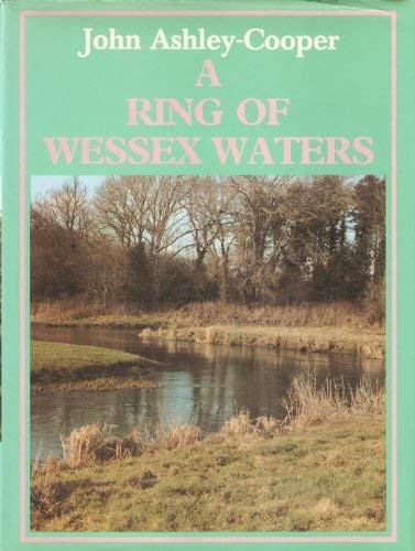 Ring of Wessex Waters: An Angler's Rivers: Cooper, John Ashley
