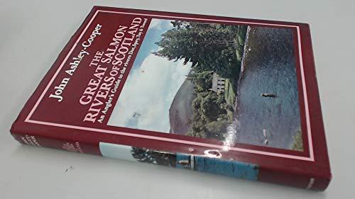 Great Salmon Rivers of Scotland An Anglers: Ashley-Cooper, John