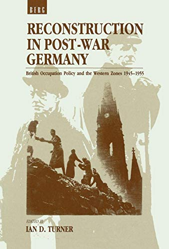 9780854960965: Reconstruction in Post-War Germany: British Occupation Policy and the Western Zones, 1945-55