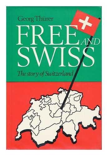 Free and Swiss: Story of Switzerland: Georg Thurer