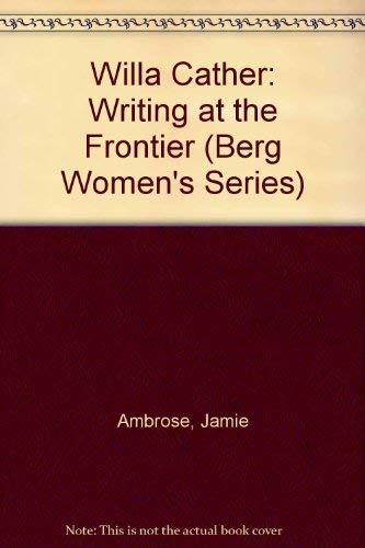 WILLA CATHER: WRITING AT THE FRONTIER. Berg: Ambrose, Jamie. [Willa