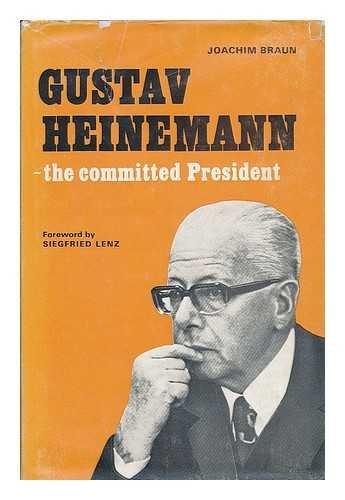 Gustav Heinemann: The Committed President: Braun, Joachim (Lenz, Siegfried)