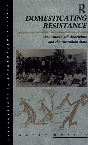 Domesticating Resistance: The Dhan-Gadi Aborigines and the Australian State (Berg Women's ...