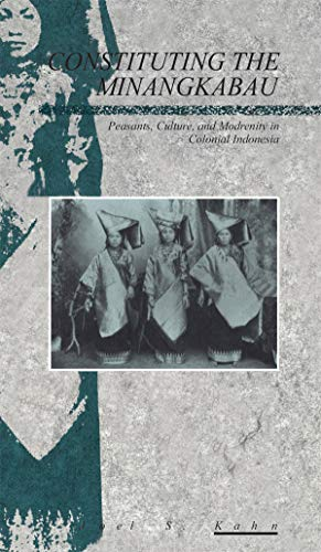 9780854963164: Constituting the Minangkabau: Peasants, Culture and Modernity in Colonial Indonesia (Explorations in Anthropology)