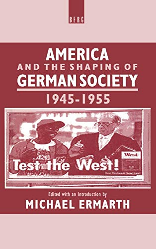 9780854963270: America and the Shaping of German Society, 1945-1955