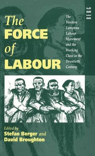 9780854963812: The Force of Labour: The Western European Labour Movement and the Working Class in the Twentieth Century