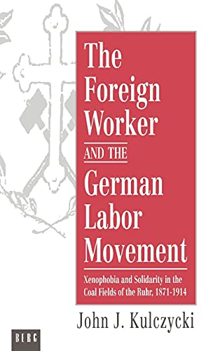 The Foreign Worker and the German Labor Movement Xenophobia and Solidarity in the Coal Fields of ...