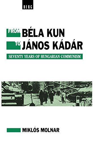 From Bela Kun to Janos Kadar: Seventy Years of Hungarian Communism: Molnar, Miklos