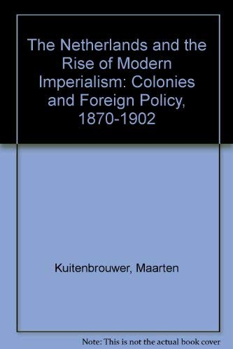 The Netherlands and the Rise of Modern Imperialism: Colonies and Foreign Policy, 1870-1902: ...